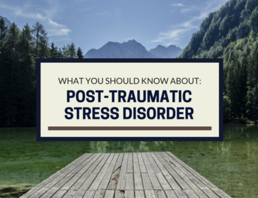 Post-Traumatic Stress Disorder: What You Should Know