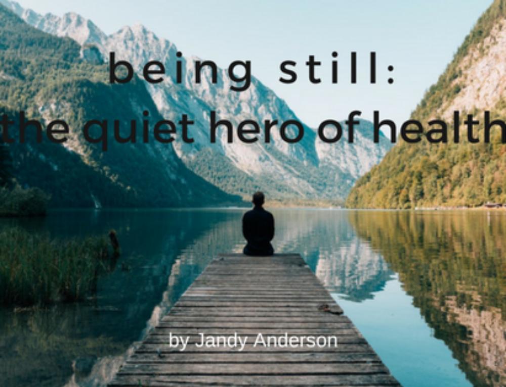 Being Still, the Quiet Hero of Health