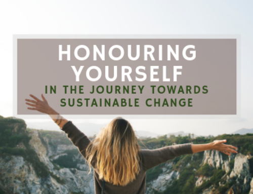 Honouring Ourselves in The Journey Towards Sustainable Change