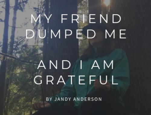 My Friend Dumped Me and I Am Grateful